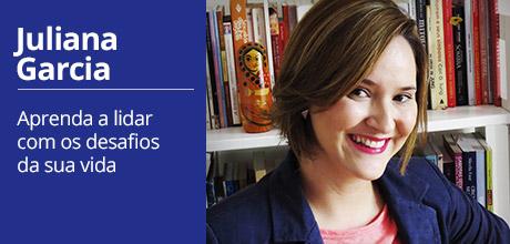 JULIANA GARCIA - Aprenda a lidar com os desafios da sua vida.
